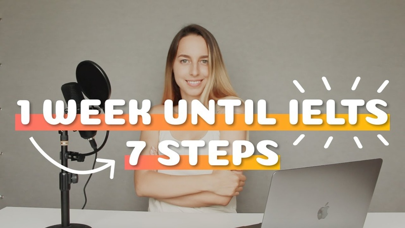 What to do 1 week before IELTS 7 steps