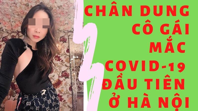 Chân dung cuộc sống xa sỉ cô gái mắc COVID 19 đầu tiên ở Hà Nội l Nguyễn Hồng Nhung ca nhiễm thứ 17