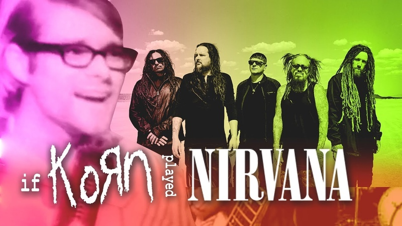 What If Korn played In Bloom Korn Nirvana Cover