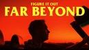 """FigureItOut - """"Far Beyond"""" (Official Music Video)"""