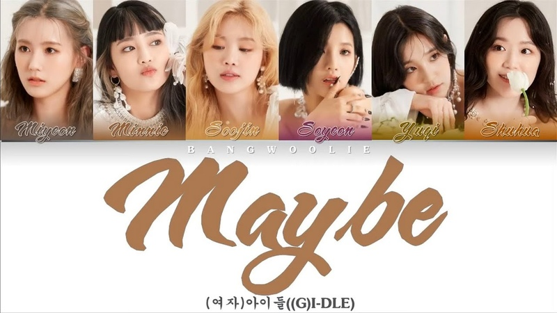 (G)I-dle ((여자)아이들) - Maybe | Color Coded Lyrics/Han/Rom/Eng