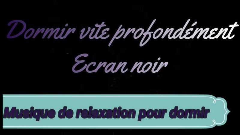 MUSIQUE POUR DORMIR VITE PROFONDEMENT ECRAN NOIR 1H