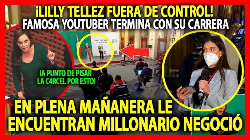 FAMOSA YOUTUBER termina con la carrera de LILLY TELLEZ ¡ESCONDIA MILLONARIO NEGOCIO ¡MAÑANERA AMLO
