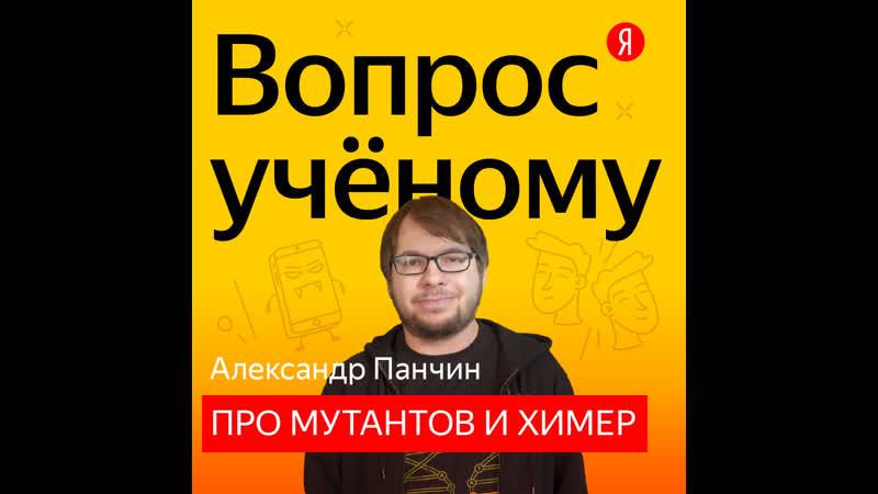Вопрос учёному Александр Панчин про мутантов и химер