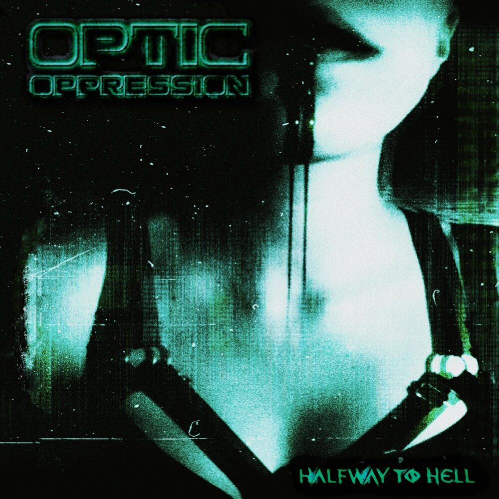 Optic Oppression - Halfway to Hell