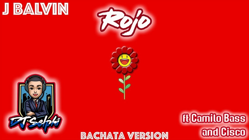 J Balvin Rojo DJ Selphi bachata ft Camilo Bass Cisco