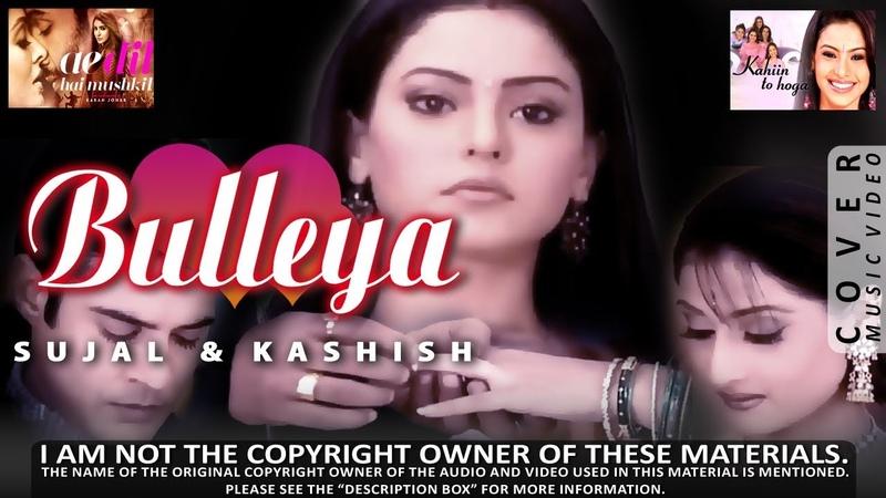 Bulleya | Sujal Kashish | Cover Music Video [Ae Dil Hai Mushkil Kahiin To Hoga]