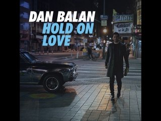 DAN BALAN - Hold On Love
