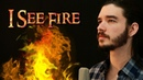 I See Fire - ED SHEERAN cover (The Hobbit: The Desolation Of Smaug)