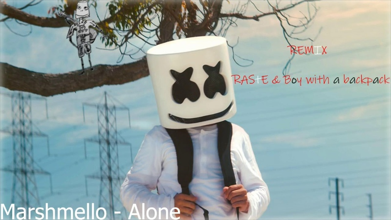 Marshmello- Alone (Remix RAStE Boy a with backpack)