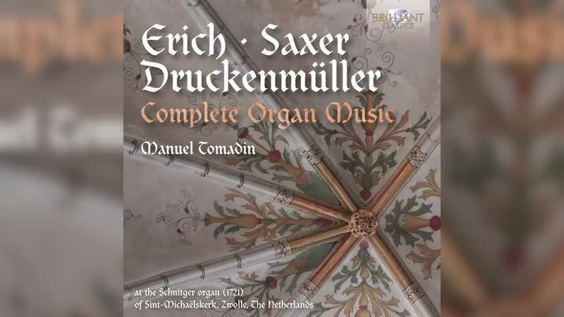 Erich D., Saxer G.W. Druckenmüller Ch.W. - Complete Organ Music, Manuel Tomadin (organ), 2016