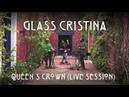 Glass Cristina - Queen's Crown (Live Session)